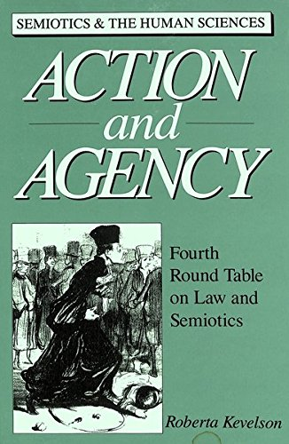 Action and Agency Fourth Round Table on Law and Semiotics< Edited: KEVELSON ROBERTA (ED.)