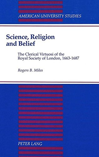9780820415642: Science, Religion, and Belief: The Clerical Virtuosi of the Royal Society of London, 1663-1687 (American University Studies)