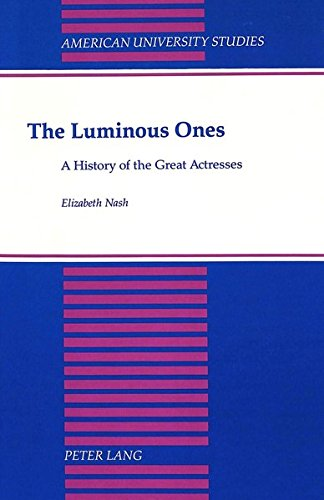 9780820415772: The Luminous Ones: A History of the Great Actresses (American University Studies)