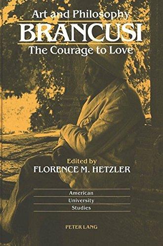 9780820415994: Art and Philosophy: Brancusi: The Courage to Love (American University Studies)
