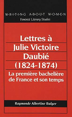 9780820416212: Lettres à Julie Victoire Daubié (1824-1874): La première bachelière de France et son temps (Writing About Women) (French Edition)