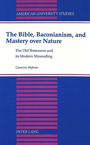 The Bible, Baconianism, and Mastery over Nature The Old Testament: WYBROW CAMERON