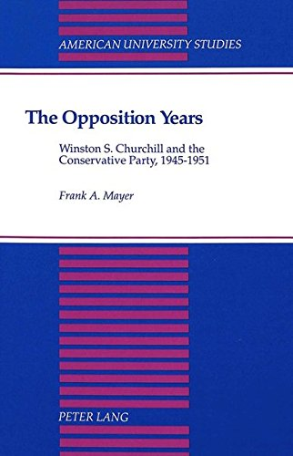 9780820416618: The Opposition Years: Winston S. Churchill and the Conservative Party, 1945-1951 (American University Studies)