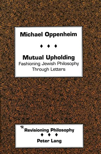 Mutual Upholding Fashioning Jewish Philosophy Through Letters: OPPENHEIM MICHAEL D.