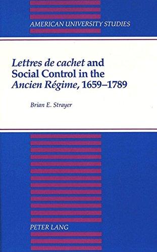 Lettres De Cachet and Social Control in the Ancien Regime, 1659-1789 (American University Studies, ...