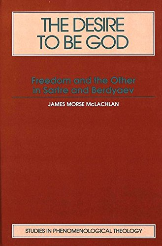 9780820417110: The Desire to be God: Freedom and the Other in Sartre and Berdyaev (Studies in Phenomenological Theology)