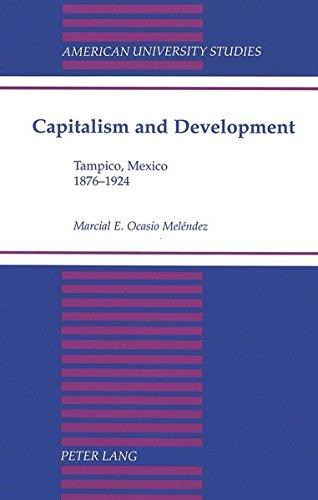 Capitalism and Development: Tampico, Mexico 1876-1924 (Hardback): Marcial E Ocasio