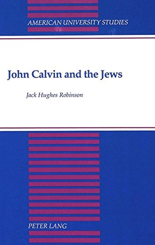 9780820417523: John Calvin and the Jews (American University Studies)