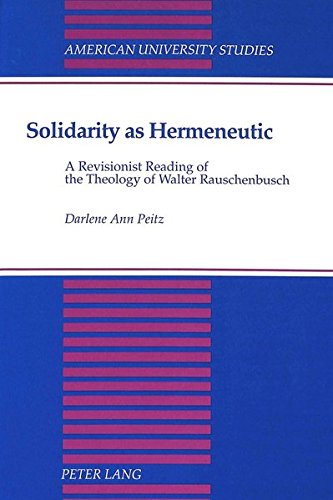 Solidarity as Hermeneutic: A Revisionist Reading of the Theology of Walter Rauschenbusch (Hardback)...