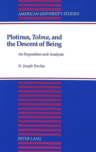 Plotinus, #00Tolma#01, and the Descent of Being An Exposition and: TORCHIA N. JOSEPH