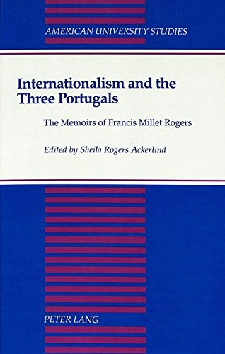 Internationalism and the Three Portugals: The Memoirs of Francis Millet Rogers: Rogers, Francis ...