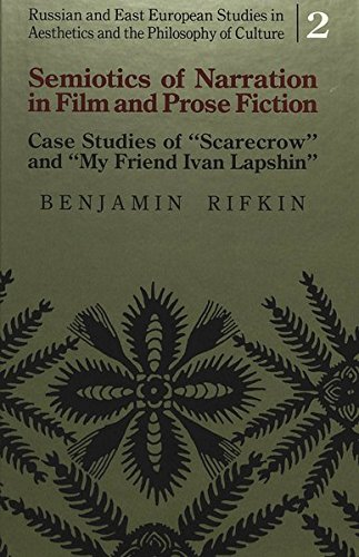 9780820419954: Semiotics of Narration in Film and Prose Fiction: Case Studies of Scarecrow and My Friend Ivan Lapshin: 002 (Russian and East European Studies in Aesthetics and the Philosophy of Culture)