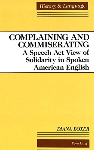 9780820420219: Complaining and Commiserating: A Speech Act View of Solidarity in Spoken American English (History and Language)