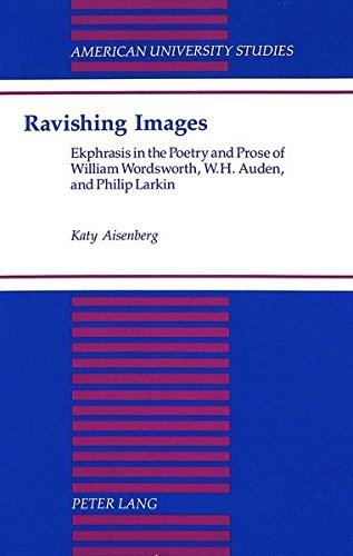 9780820420318: Ravishing Images: Ekphrasis in the Poetry and Prose of William Wordsworth, W.H. Auden and Philip Larkin