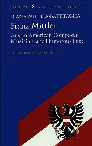 9780820420639: Franz Mittler: Austro-American Composer, Musician, and Humorous Poet (Austrian Culture)