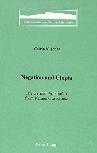 Negation and Utopia: The German Volksst?ck from: Jones, Calvin N.
