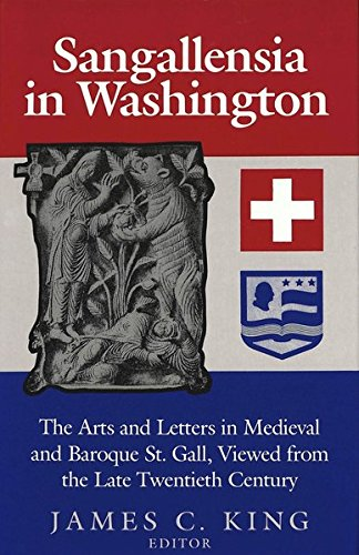 9780820420813: Sangallensia in Washington: The Arts and Letters in Medieval and Baroque St. Gall Viewed from the Late Twentieth Century