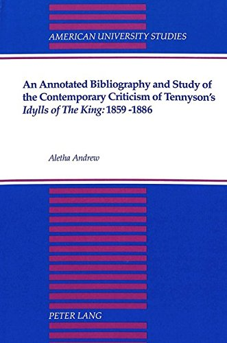 An Annotated Bibliography and Study of the Contemporary Criticism of Tennyson's Idylls of the ...