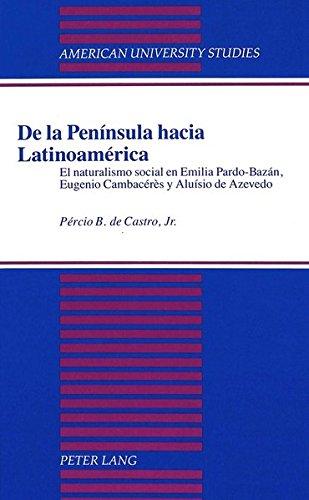 9780820421056: De la Península hacia Latinoamérica: El naturalismo social en Emilia Pardo-Bazán, Eugenio Cambacérès y Aluísio de Azevedo (American University Studies) (Spanish Edition)