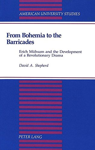 9780820421223: From Bohemia to the Barricades: Erich Mühsam and the Development of a Revolutionary Drama (American University Studies)