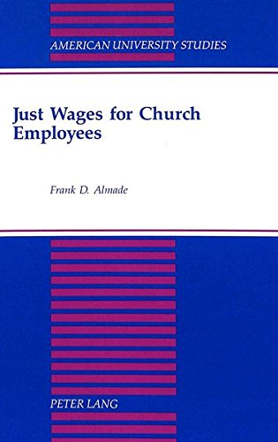 Just Wages for Church Employees (American University Studies): Almade, Frank D.
