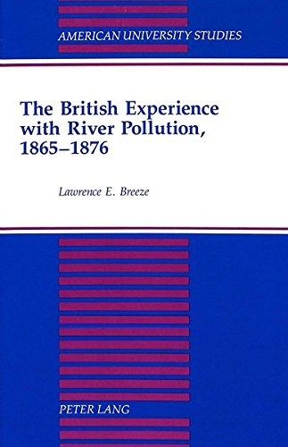 9780820421629: The British Experience with River Pollution, 1865-1876 (American University Studies Series IX, History)