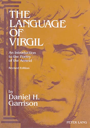 Language of Virgil : An Introduction to the Poetry of the Aeneid: Garrison, Daniel H.