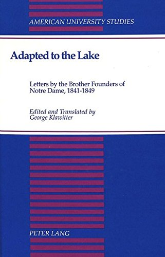 Adapted to the Lake: Letters by the Brother Founders of Notre Dame, 1841-1849- (American University...