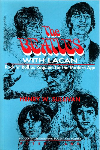 9780820421834: The Beatles with Lacan: Rock'n' Roll as Requiem for the Modern Age (American University Studies)