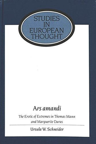 9780820421889: Ars Amandi : The Erotic of Extremes in Thomas Mann and Marguerite Duras (Studies in European Thought, Vol 6)
