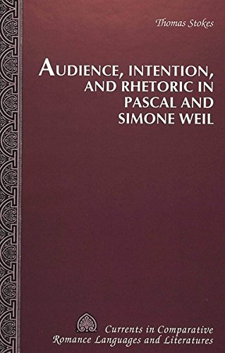 Audience, Intention, and Rhetoric in Pascal and Simone Weil: Stokes, Thomas L.