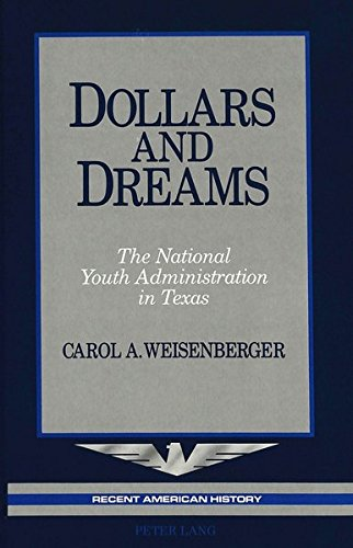 Dollars and Dreams The National Youth Administration in Texas: Weisenberger, Carol