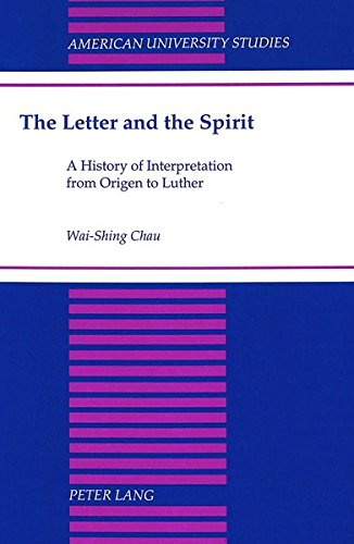 The Letter and the Spirit A History of Interpretation from Origen: CHAU WAI-SHING