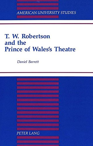 T.W. Robertson and the Prince of Wales's Theatre (American University Studies) (0820423696) by Daniel Barrett