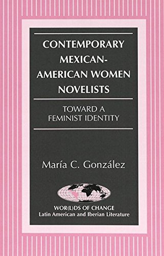 9780820424156: Contemporary Mexican-American Women Novelists: Toward a Feminist Identity (Wor(l)ds of Change: Latin American and Iberian Literature)