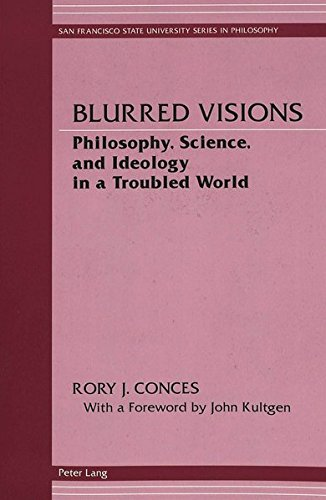 Blurred Visions Philosophy, Science, and Ideology in a Troubled W: Conces Rory J.