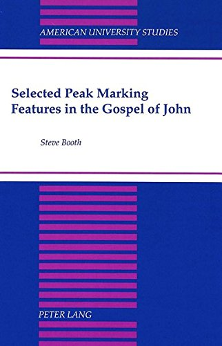 Selected Peak Marking Features in the Gospel of John (American University Studies) (0820424749) by STeve C. Booth