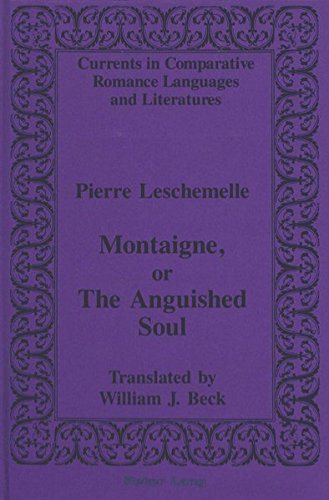 9780820424767: Montaigne, or The Anguished Soul: Translated by William J. Beck (Currents in Comparative Romance Languages and Literatures)