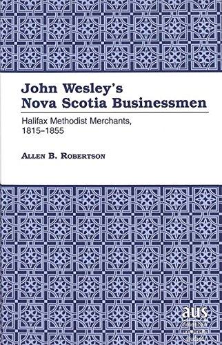 9780820424842: John Wesley's Nova Scotia Businessmen: Halifax Methodist Merchants, 1815-1855 (American University Studies)
