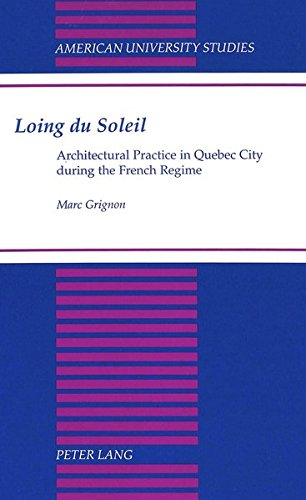 9780820425153: Loing du Soleil: Architectural Practice in Quebec City during the French Regime (American University Studies)