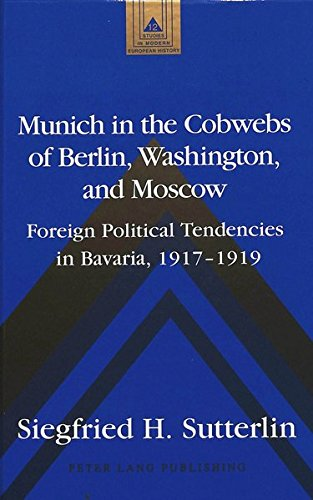 9780820425184: Munich in the Cobwebs of Berlin, Washington, and Moscow: Foreign Political Tendencies in Bavaria, 1917-1919 (Studies in Modern European History)