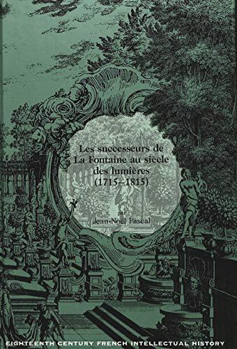 Les successeurs de La Fontaine au si?cle des lumi?res (1715-1815) (Eighteenth-Century French ...