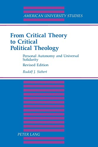 9780820425719: 52: From Critical Theory to Critical Political Theology: Personal Autonomy and Universal Solidarity (American University Studies)