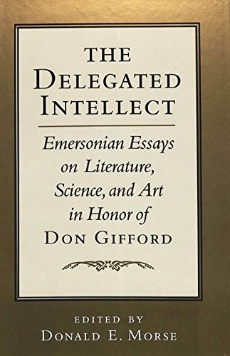 The Delegated Intellect Emersonian Essays on Literature, Science, and Art in Honor of Don Gifford: ...