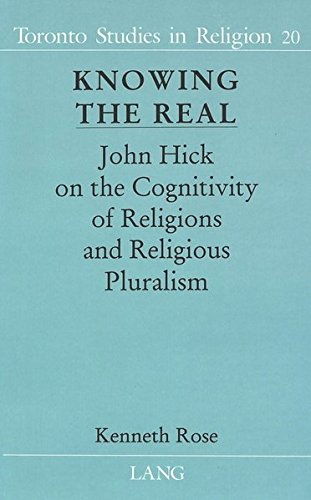 Knowing the Real John Hick on the Cognitivity of Religions and Religious Pluralism: Rose, Kenneth T...