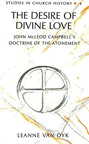 The Desire of Divine Love John McLeod Campbell's Doctrine of the: VAN DYK LEANNE