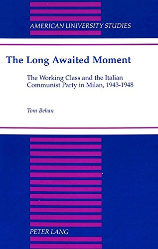 9780820426747: The Long Awaited Moment: The Working Class and the Italian Communist Party in Milan, 1943-1948 (American University Studies, Series 9: History)