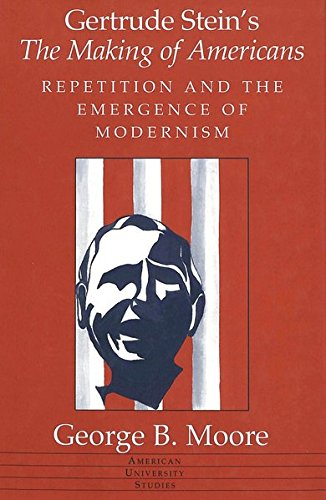 Gertrude Stein s The Making of Americans: Repetition and the Emergence of Modernism (Hardback): ...
