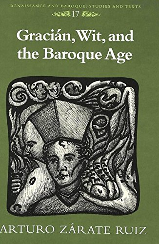 Gracian, Wit, and the Baroque Age (Hardback): Arturo Zarate Ruiz