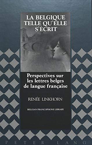 La Belgique telle qu'elle s'écrit Perspectives sur les lettres be: LINKHORN RENÉE ...